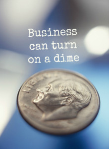 business can turn on a dime