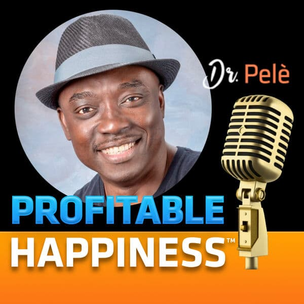 Profitable Happiness with Dr. Pele