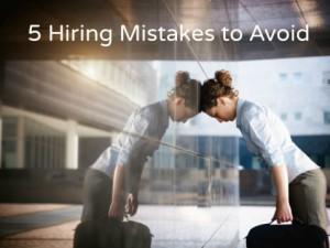 5 Hiring Mistakes to Avoid